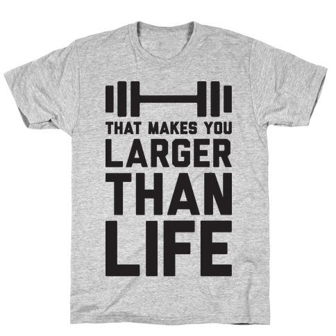 Larger Than Life T-Shirt
