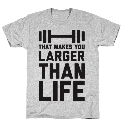 Larger Than Life Mens T-Shirt