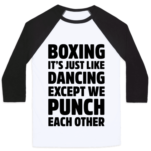 Boxing: It's Just Like Dancing Except We Punch Each Other Baseball Tee
