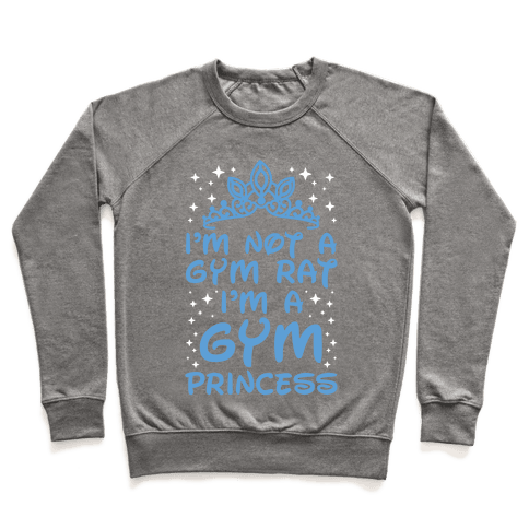 I'm Not A Gym Rat I'm A Gym Princess Pullover