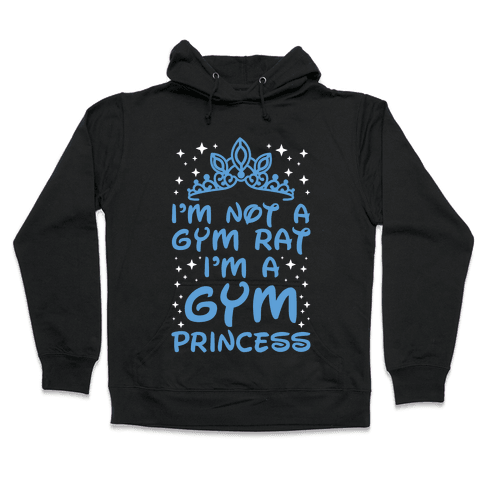 I'm Not A Gym Rat I'm A Gym Princess Hooded Sweatshirt