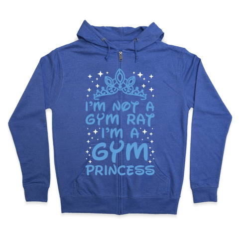 I'm Not A Gym Rat I'm A Gym Princess Zip Hoodie