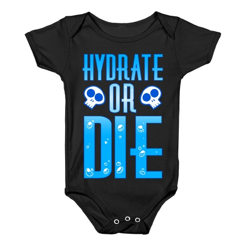 Hydrate Or Die Baby Onesy