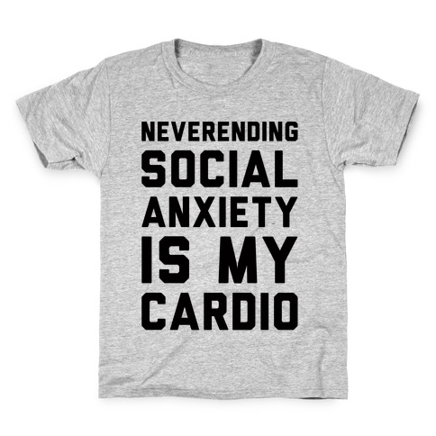 Neverending Social Anxiety Is My Cardio Kids T-Shirt
