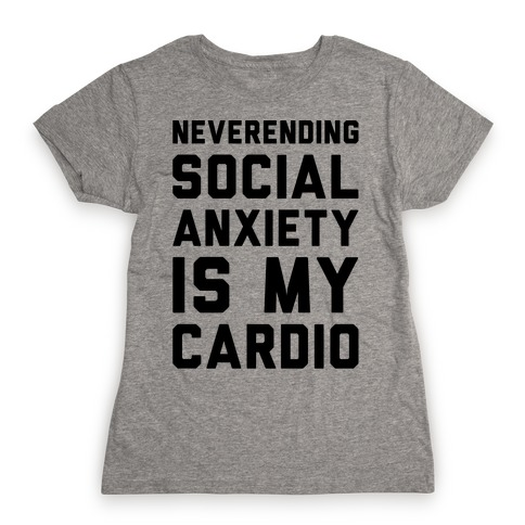 Neverending Social Anxiety Is My Cardio Womens T-Shirt