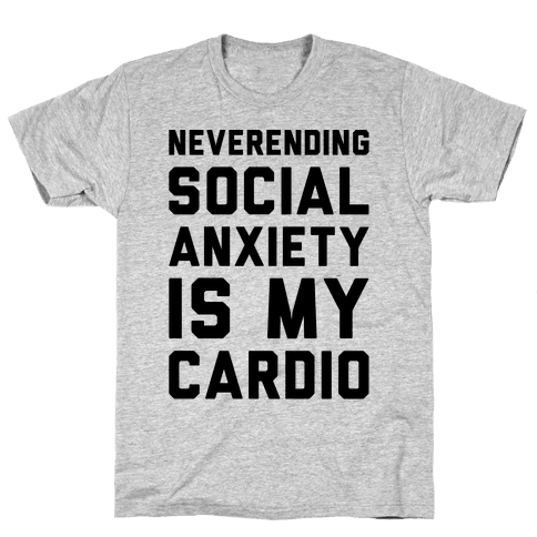 Neverending Social Anxiety Is My Cardio Mens/Unisex T-Shirt