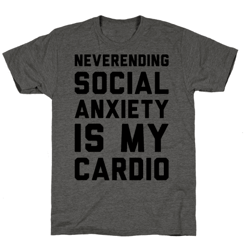 Neverending Social Anxiety Is My Cardio