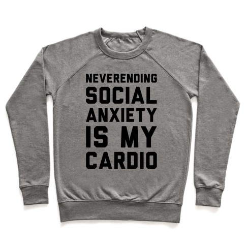 Neverending Social Anxiety Is My Cardio Pullover