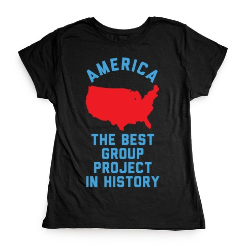 America The Best Group Project In History Womens T-Shirt
