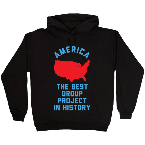 America The Best Group Project In History Hooded Sweatshirt