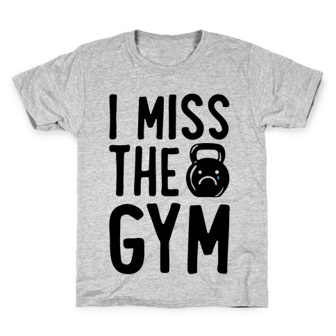 I Miss The Gym Kids T-Shirt