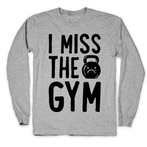 I Miss The Gym Long Sleeve T-Shirt