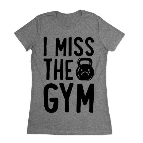 I Miss The Gym Womens T-Shirt