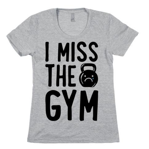 I Miss The Gym Womens T-Shirt
