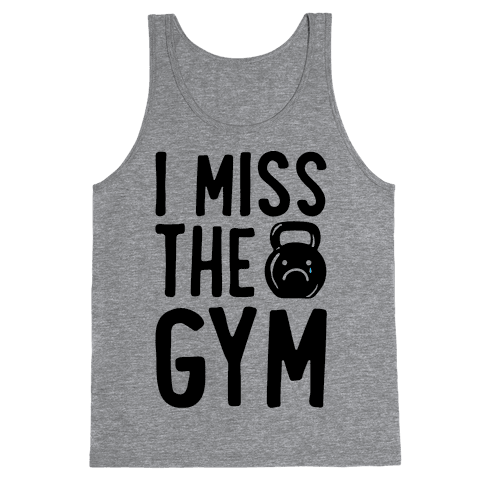 I Miss The Gym Tank Top