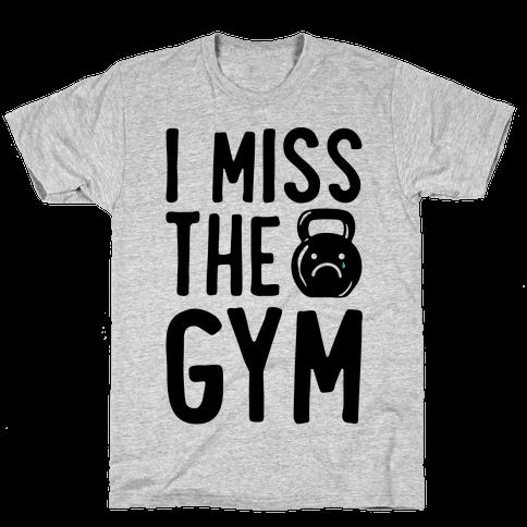 I Miss The Gym Mens/Unisex T-Shirt