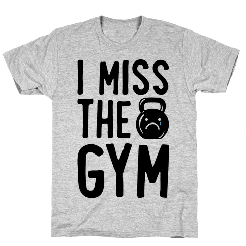 I Miss The Gym Mens/Unisex T-Shirt