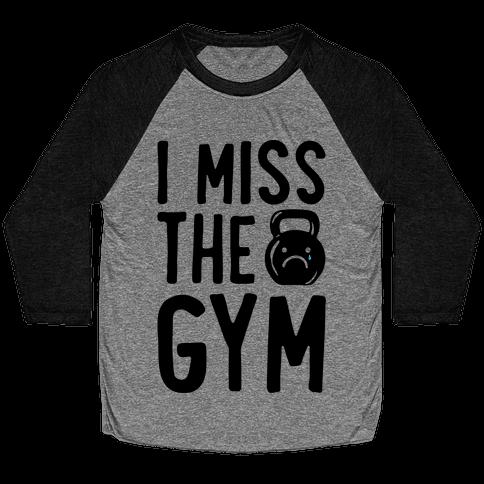 I Miss The Gym Baseball Tee