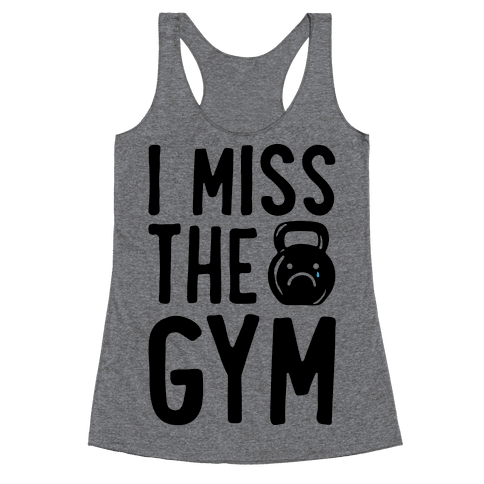 I Miss The Gym Racerback Tank Top