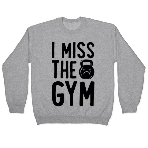 I Miss The Gym Pullover