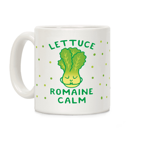 Lettuce Romaine Calm Coffee Mug