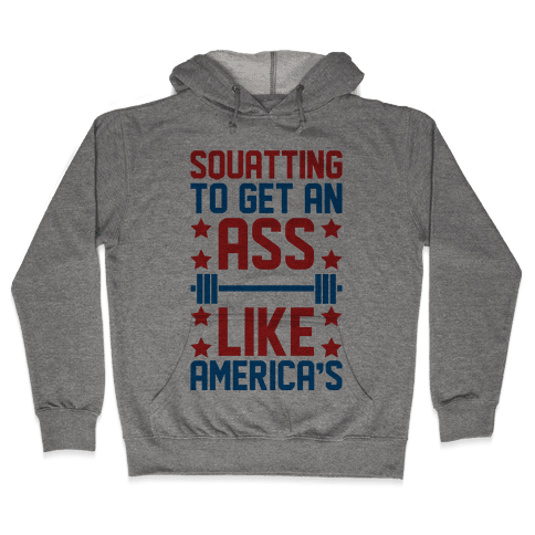 Squatting To Get An Ass Like America's Parody Hooded Sweatshirt