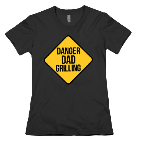 Danger: Dad Grilling Womens T-Shirt