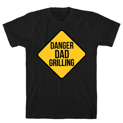 Danger: Dad Grilling T-Shirt