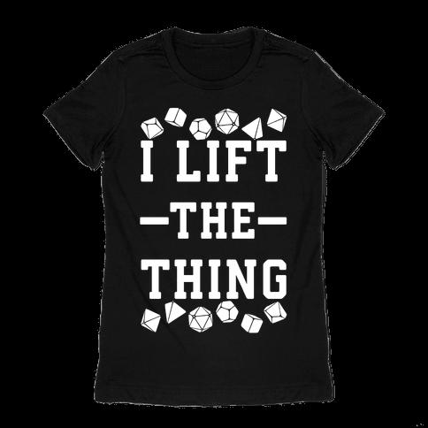 I Lift the Thing Womens T-Shirt
