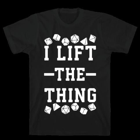 I Lift the Thing Mens T-Shirt