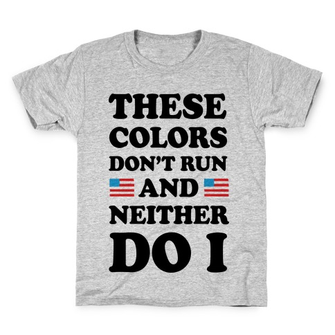 These Colors Don't Run And Neither Do I Kids T-Shirt