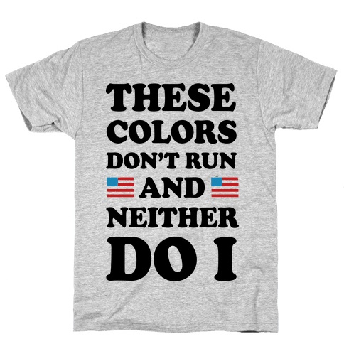These Colors Don't Run And Neither Do I Mens T-Shirt