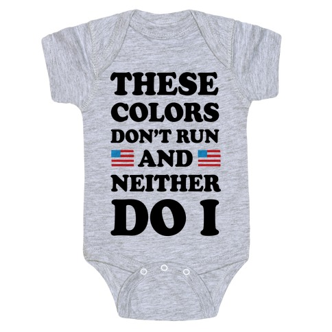 These Colors Don't Run And Neither Do I Baby Onesy