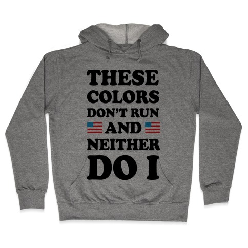 These Colors Don't Run And Neither Do I Hooded Sweatshirt