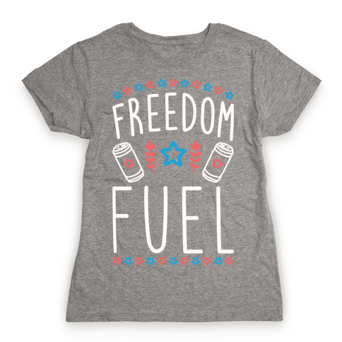 Freedom Fuel Womens T-Shirt