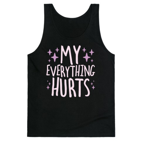 My Everything Hurts Tank Top