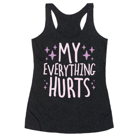 My Everything Hurts Racerback Tank Top