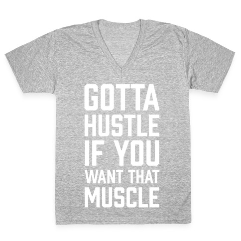 Gotta Hustle If You Want That Muscle V-Neck Tee Shirt