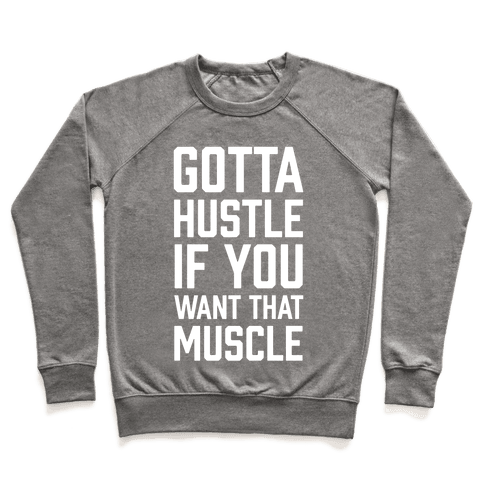 Gotta Hustle If You Want That Muscle Pullover