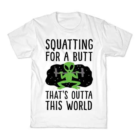 Squatting For A Butt That's Outta This World Kids T-Shirt