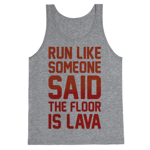 Run Like Someone Said The Floor Is Lava Tank Top