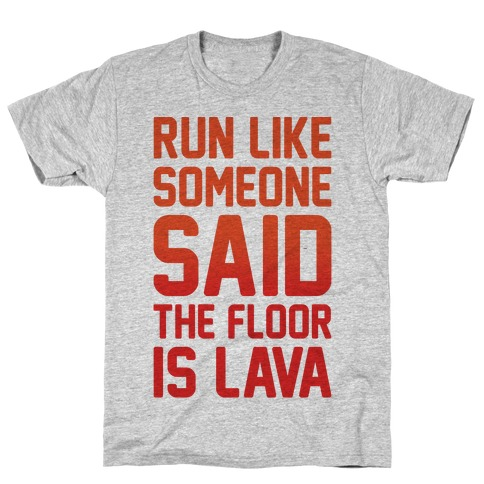Run Like Someone Said The Floor Is Lava T-Shirt