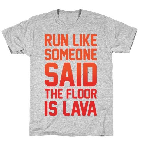 Run Like Someone Said The Floor Is Lava T-Shirt