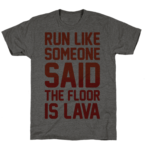 Run Like Someone Said The Floor Is Lava