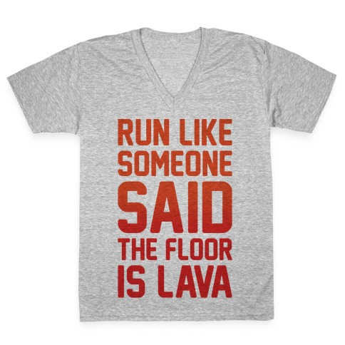 Run Like Someone Said The Floor Is Lava V-Neck Tee Shirt