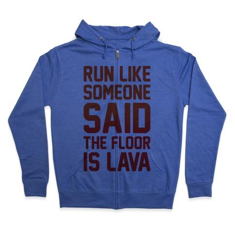 Run Like Someone Said The Floor Is Lava Zip Hoodie