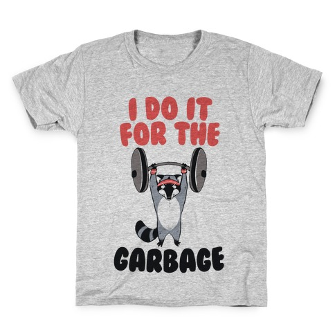 I Do It for the Garbage Kids T-Shirt