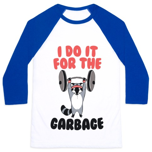 I Do It for the Garbage Baseball Tee