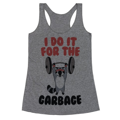 I Do It for the Garbage Racerback Tank Top