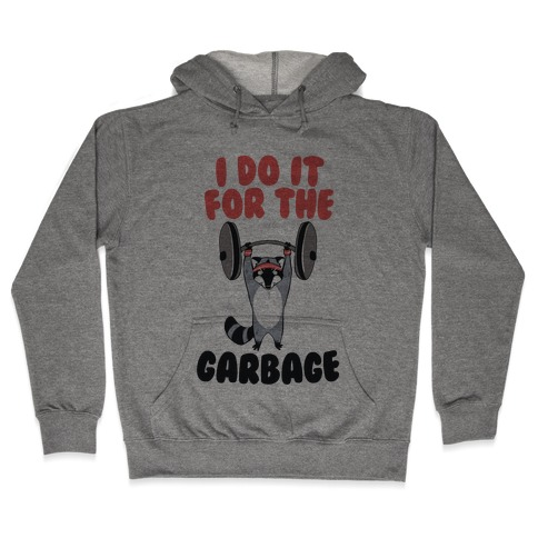 I Do It for the Garbage Hooded Sweatshirt